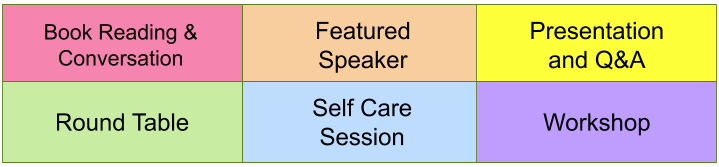 red= book reading & Conversations; Orange= Featured Speaker; yellow= Presentation and Q&A; Green= Round Table; Blue= Self Care Session; Purple= Workshop